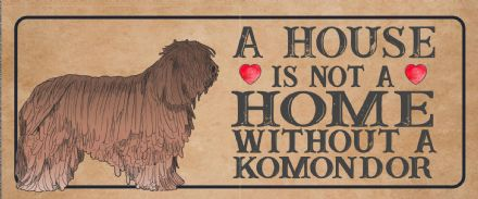 komondor Dog Metal Sign Plaque - A House Is Not a ome without a